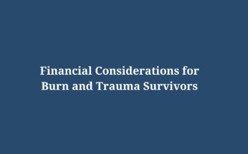 Financial Considerations for Burn and Trauma Survivors